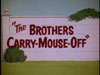 The Brothers Carry-Mouse-Off
