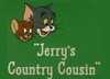 Jerry's Country Cousin